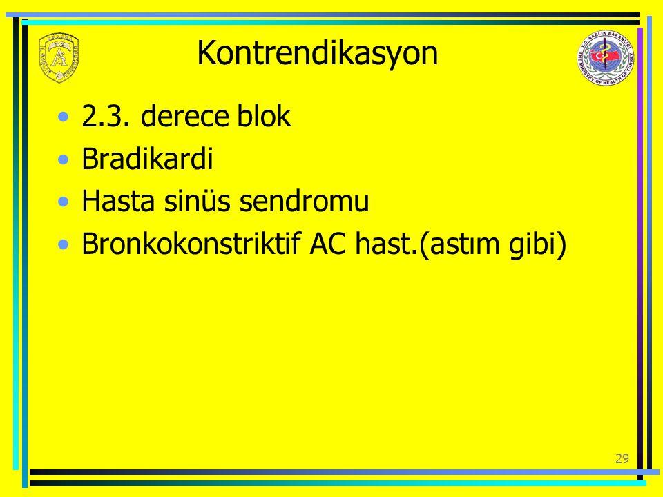 Kontrendikasyon 2.3. derece blok Bradikardi Hasta sinüs sendromu