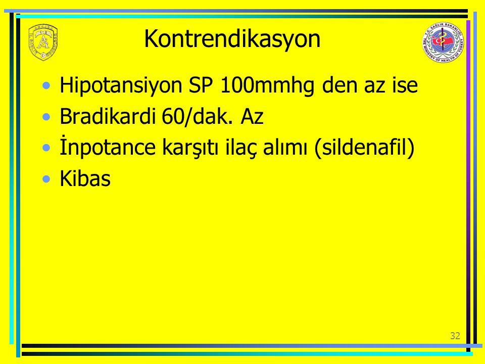 Kontrendikasyon Hipotansiyon SP 100mmhg den az ise