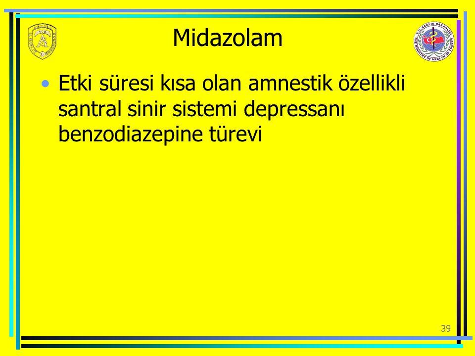 Midazolam Etki süresi kısa olan amnestik özellikli santral sinir sistemi depressanı benzodiazepine türevi.