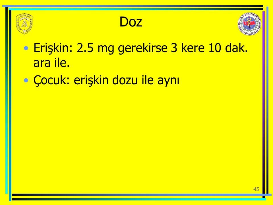 Doz Erişkin: 2.5 mg gerekirse 3 kere 10 dak. ara ile.