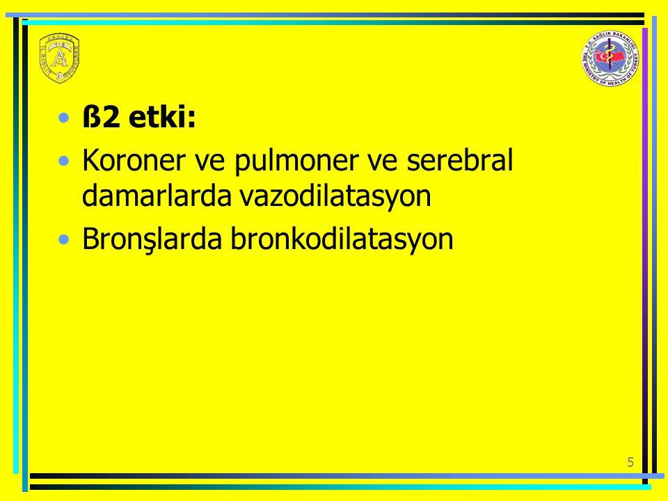 ß2 etki: Koroner ve pulmoner ve serebral damarlarda vazodilatasyon Bronşlarda bronkodilatasyon