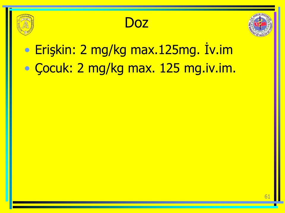 Doz Erişkin: 2 mg/kg max.125mg. İv.im