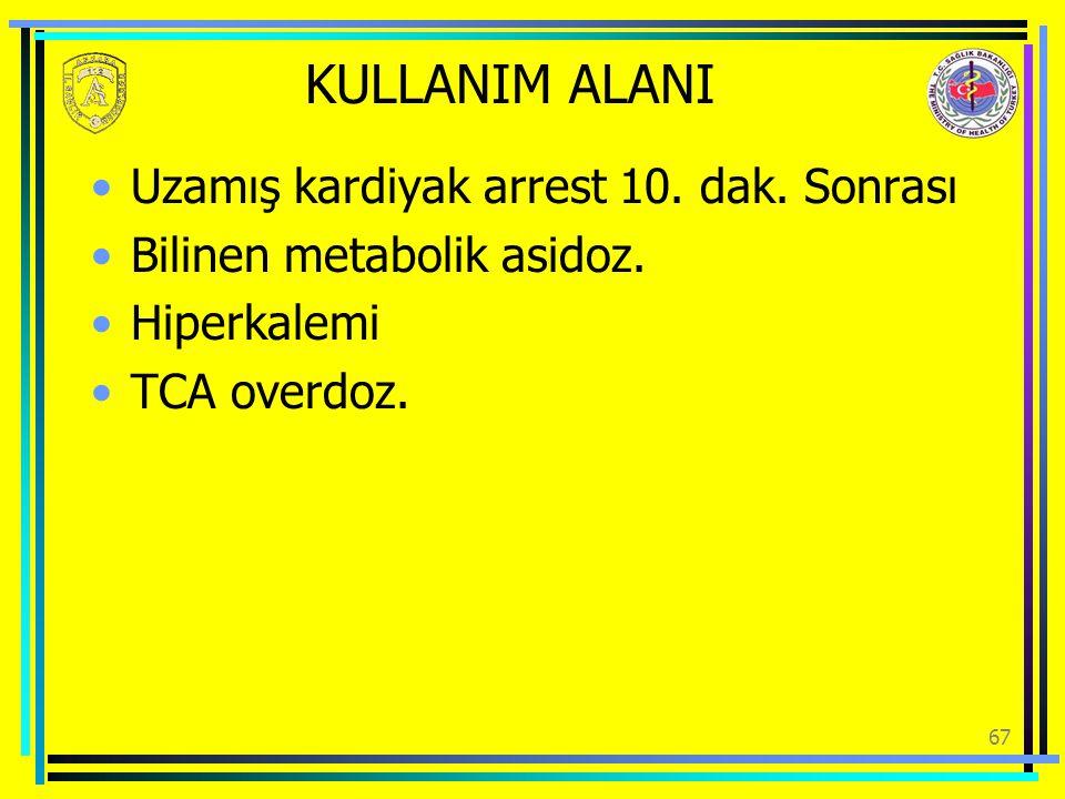 KULLANIM ALANI Uzamış kardiyak arrest 10. dak. Sonrası