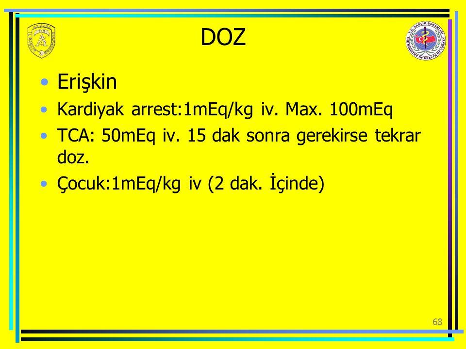 DOZ Erişkin Kardiyak arrest:1mEq/kg iv. Max. 100mEq