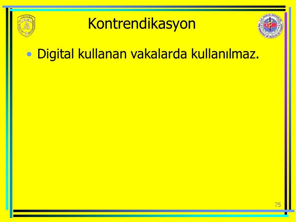 Kontrendikasyon Digital kullanan vakalarda kullanılmaz.