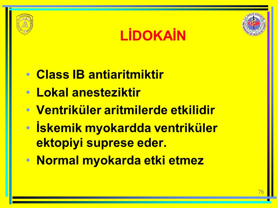 LİDOKAİN Class IB antiaritmiktir Lokal anesteziktir