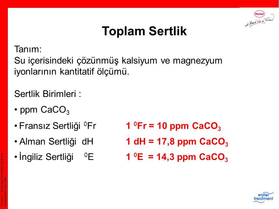 Toplam Sertlik Tanım: Su içerisindeki çözünmüş kalsiyum ve magnezyum iyonlarının kantitatif ölçümü.