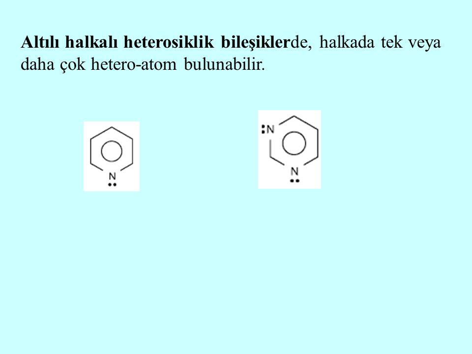 Altılı halkalı heterosiklik bileşiklerde, halkada tek veya daha çok hetero-atom bulunabilir.