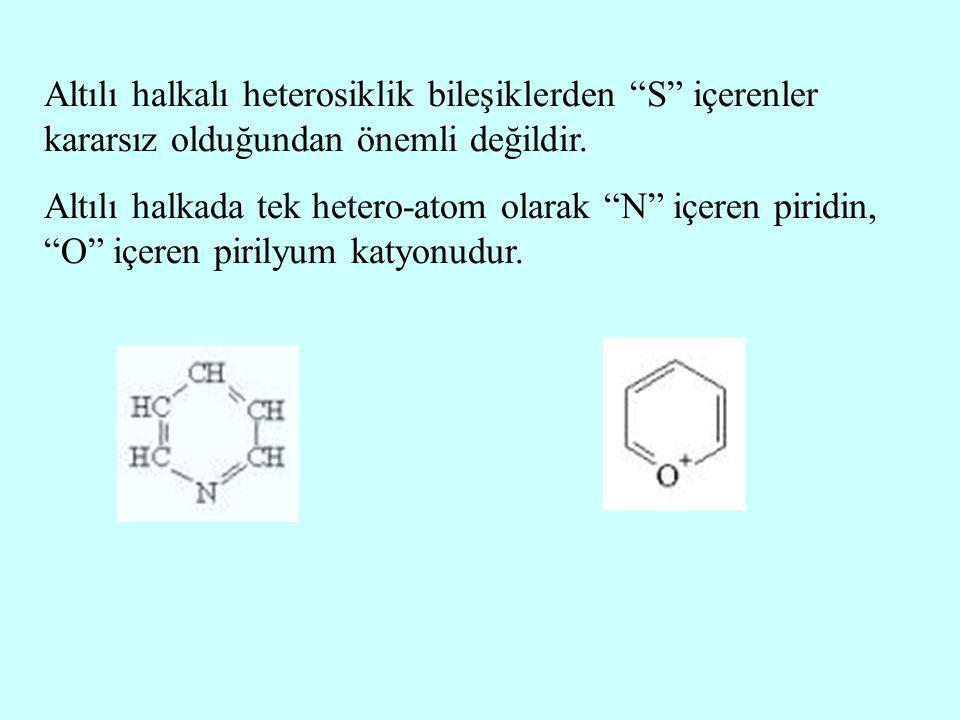 Altılı halkalı heterosiklik bileşiklerden S içerenler kararsız olduğundan önemli değildir.