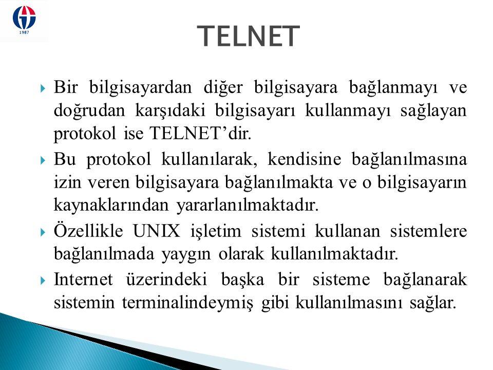 TELNET Bir bilgisayardan diğer bilgisayara bağlanmayı ve doğrudan karşıdaki bilgisayarı kullanmayı sağlayan protokol ise TELNET'dir.