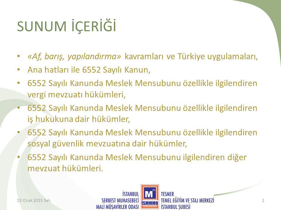SUNUM İÇERİĞİ «Af, barış, yapılandırma» kavramları ve Türkiye uygulamaları, Ana hatları ile 6552 Sayılı Kanun,