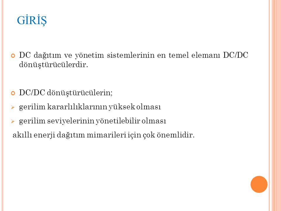 GİRİŞ DC dağıtım ve yönetim sistemlerinin en temel elemanı DC/DC dönüştürücülerdir. DC/DC dönüştürücülerin;