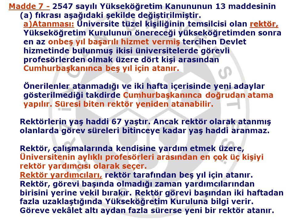 Madde 7 - 2547 sayılı Yükseköğretim Kanununun 13 maddesinin (a) fıkrası aşağıdaki şekilde değiştirilmiştir.
