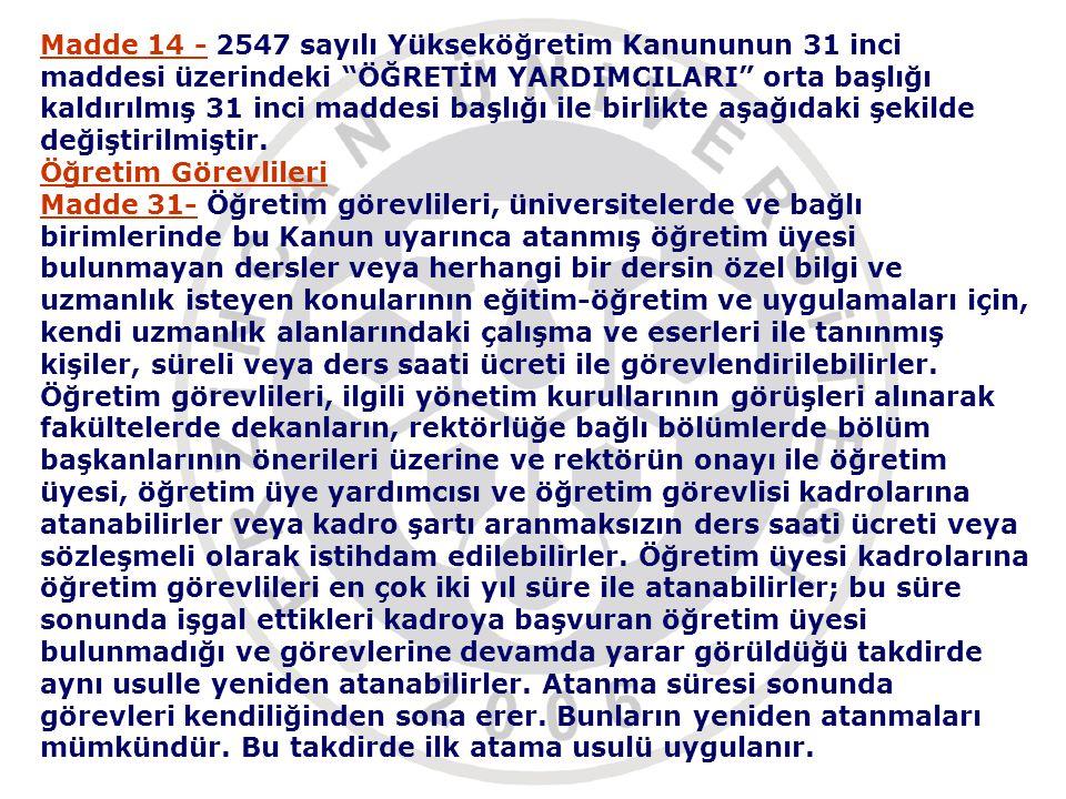 Madde 14 - 2547 sayılı Yükseköğretim Kanununun 31 inci maddesi üzerindeki ÖĞRETİM YARDIMCILARI orta başlığı kaldırılmış 31 inci maddesi başlığı ile birlikte aşağıdaki şekilde değiştirilmiştir.