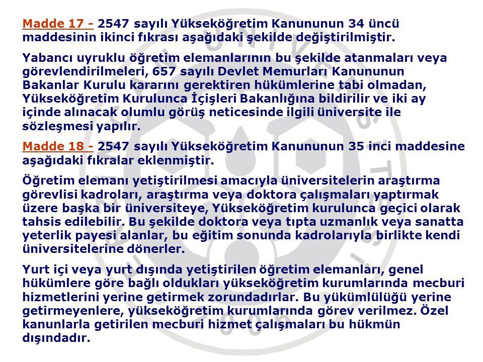 Madde 17 - 2547 sayılı Yükseköğretim Kanununun 34 üncü maddesinin ikinci fıkrası aşağıdaki şekilde değiştirilmiştir.