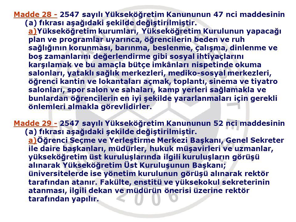 Madde 28 - 2547 sayılı Yükseköğretim Kanununun 47 nci maddesinin (a) fıkrası aşağıdaki şekilde değiştirilmiştir.