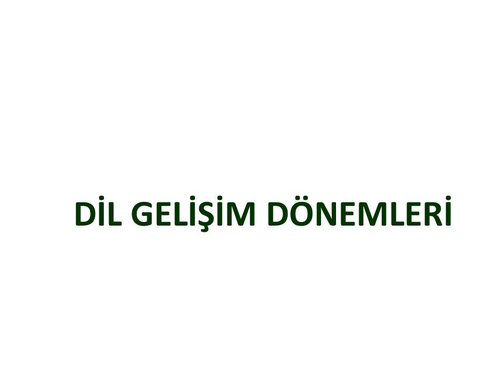 DİL GELİŞİM DÖNEMLERİ Use a section header for each of the topics, so there is a clear transition to the audience.