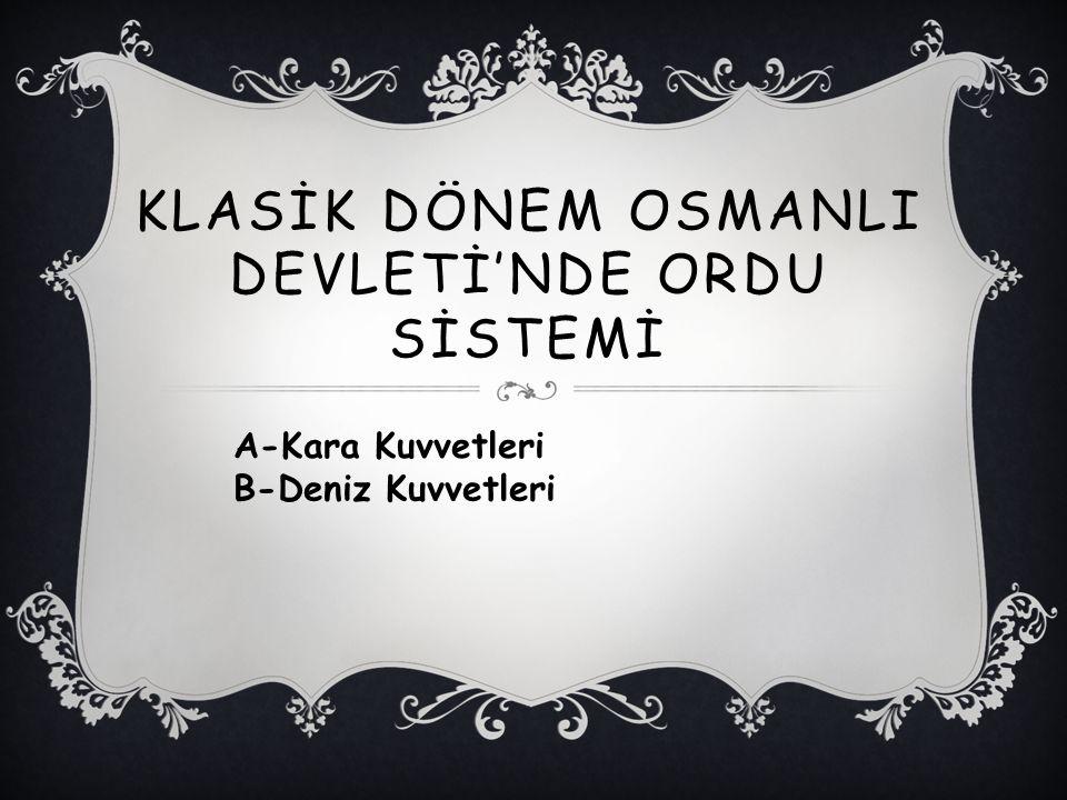 KLASİK DÖNEM OSMANLI DEVLETİ'NDE ORDU SİSTEMİ