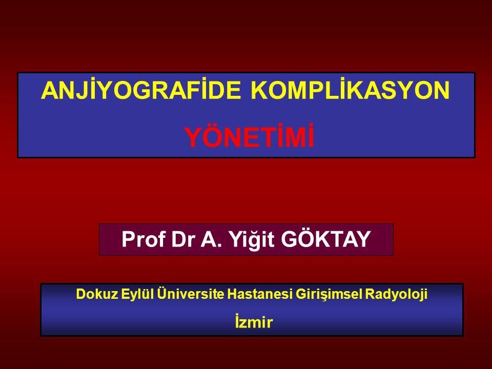YÖNETİMİ ANJİYOGRAFİDE KOMPLİKASYON Prof Dr A. Yiğit GÖKTAY İzmir