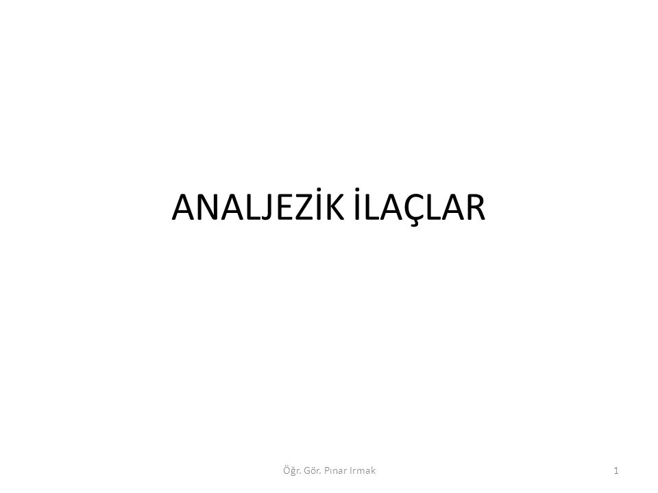ANALJEZİK İLAÇLAR Öğr. Gör. Pınar Irmak