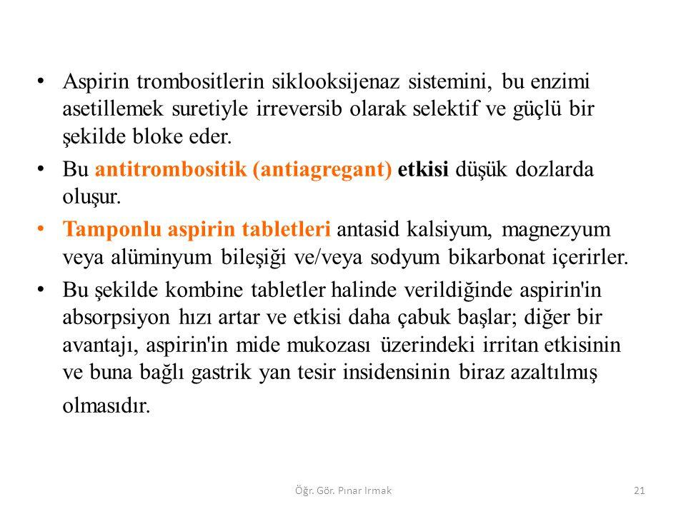Bu antitrombositik (antiagregant) etkisi düşük dozlarda oluşur.