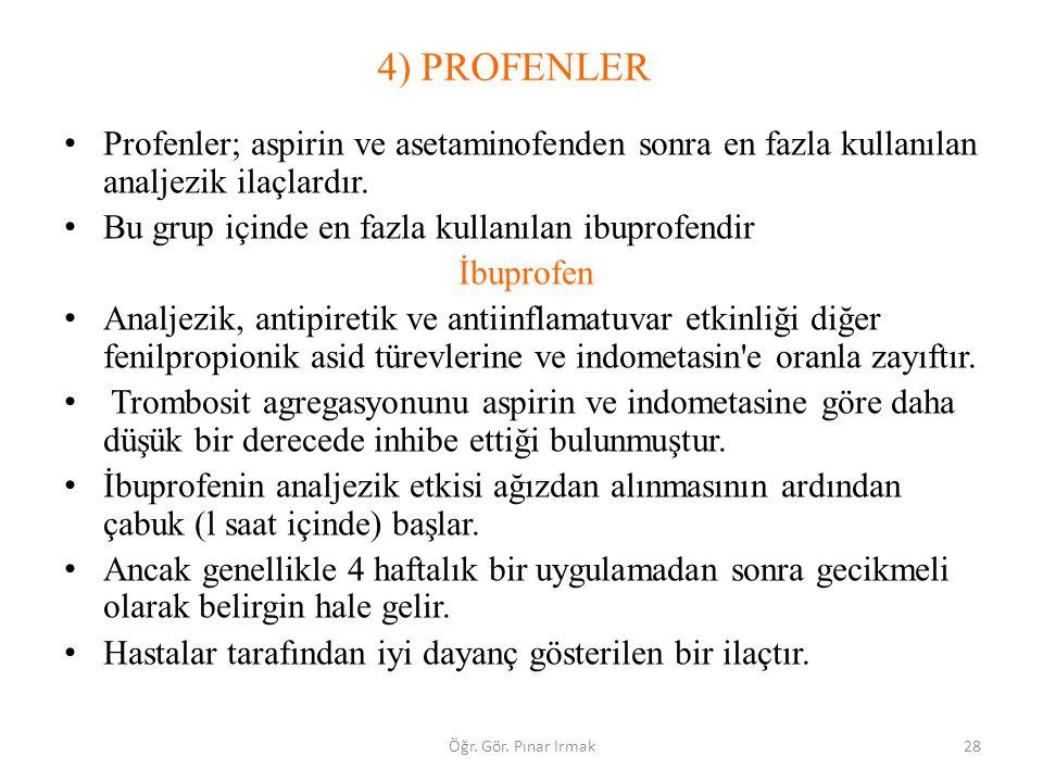 4) PROFENLER Profenler; aspirin ve asetaminofenden sonra en fazla kullanılan analjezik ilaçlardır. Bu grup içinde en fazla kullanılan ibuprofendir.