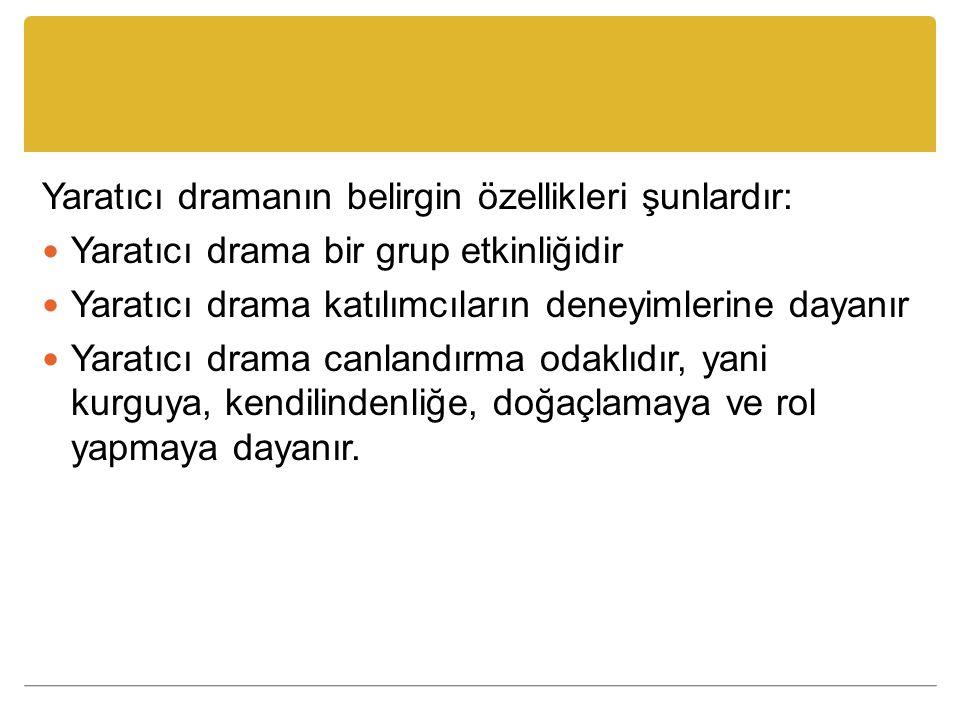 Yaratıcı dramanın belirgin özellikleri şunlardır: