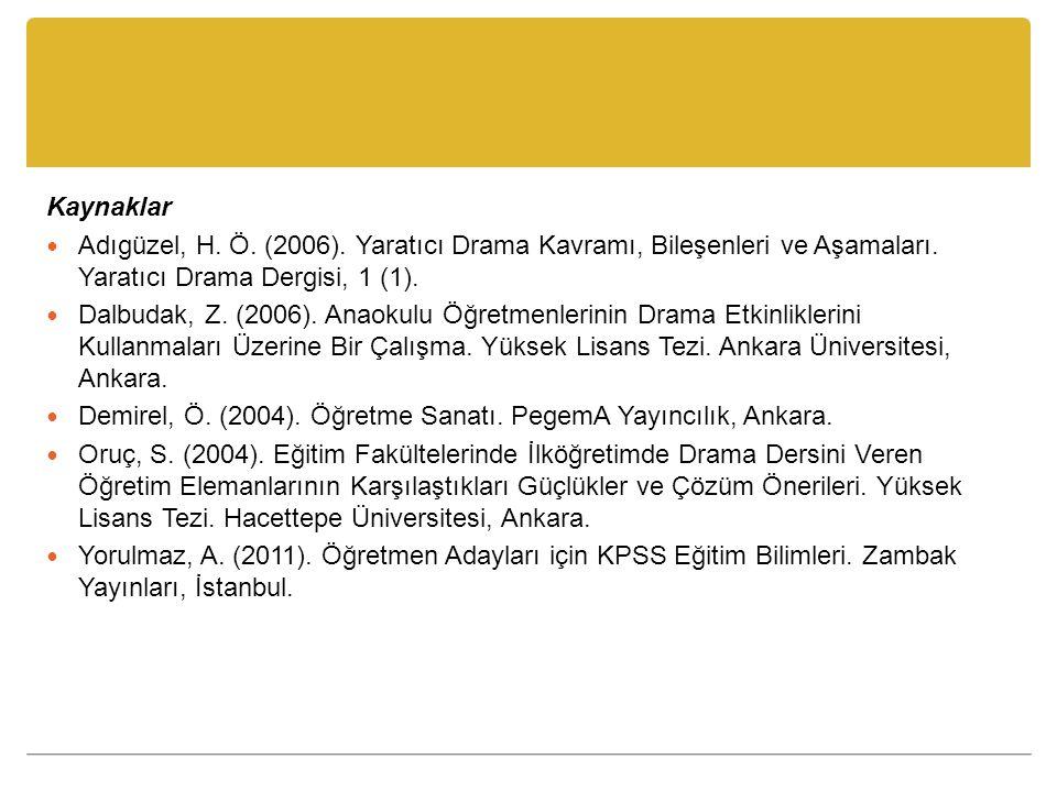 Kaynaklar Adıgüzel, H. Ö. (2006). Yaratıcı Drama Kavramı, Bileşenleri ve Aşamaları. Yaratıcı Drama Dergisi, 1 (1).
