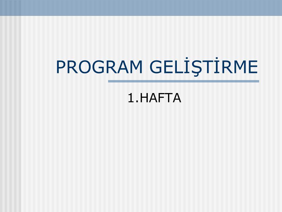 PROGRAM GELİŞTİRME 1.HAFTA