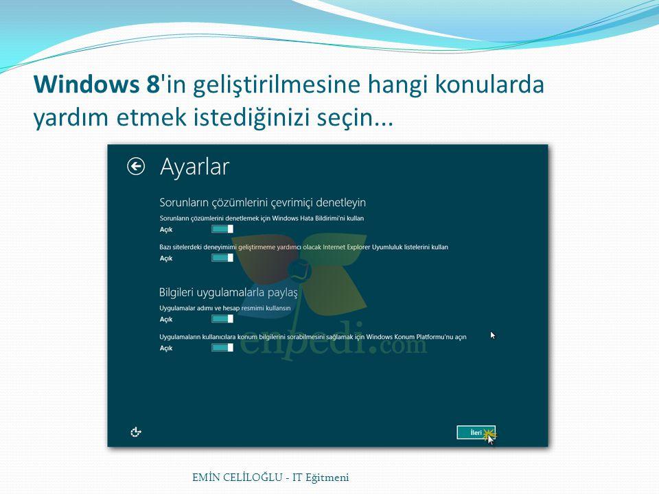 Windows 8 in geliştirilmesine hangi konularda yardım etmek istediğinizi seçin...