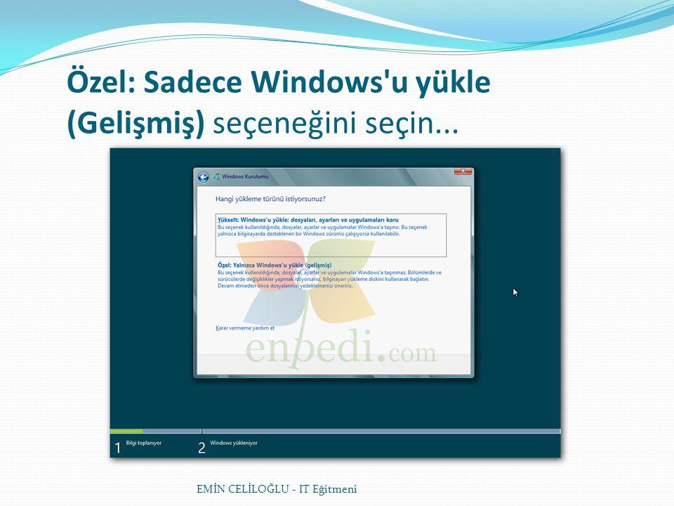 Özel: Sadece Windows u yükle (Gelişmiş) seçeneğini seçin...