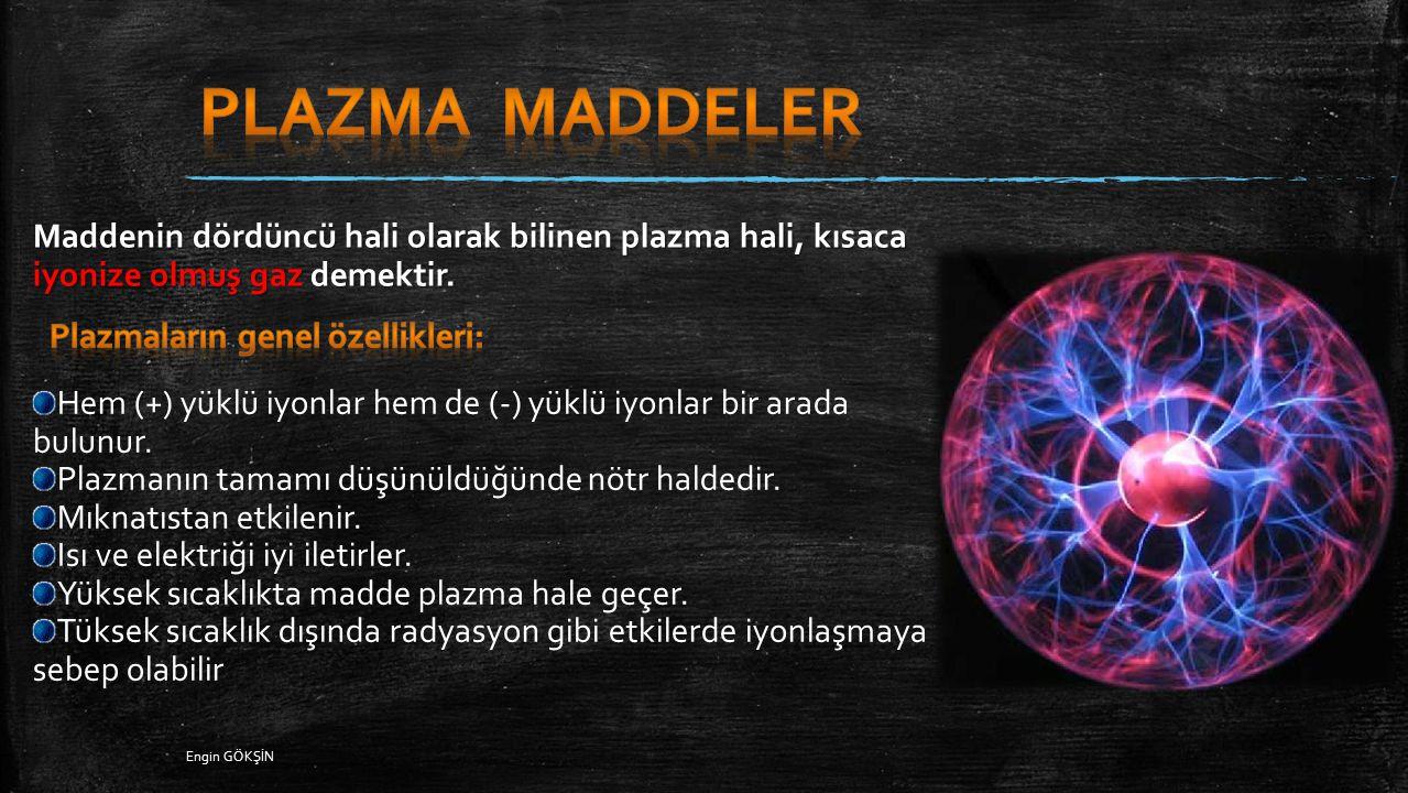 PLAZMA MADDELER Maddenin dördüncü hali olarak bilinen plazma hali, kısaca iyonize olmuş gaz demektir.