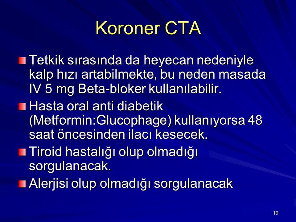 Koroner CTA Tetkik sırasında da heyecan nedeniyle kalp hızı artabilmekte, bu neden masada IV 5 mg Beta-bloker kullanılabilir.