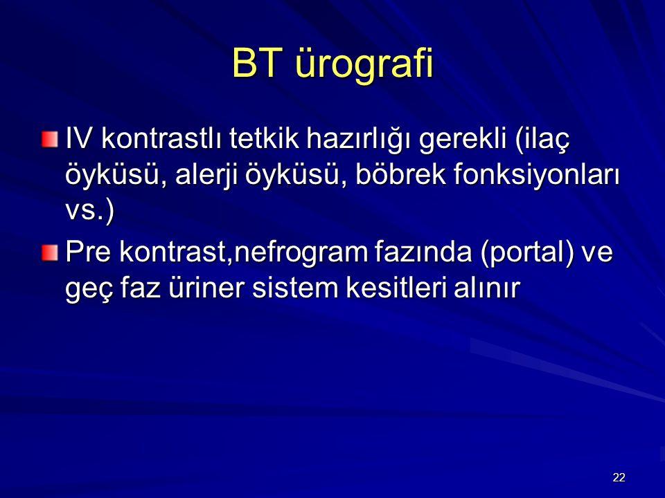 BT ürografi IV kontrastlı tetkik hazırlığı gerekli (ilaç öyküsü, alerji öyküsü, böbrek fonksiyonları vs.)