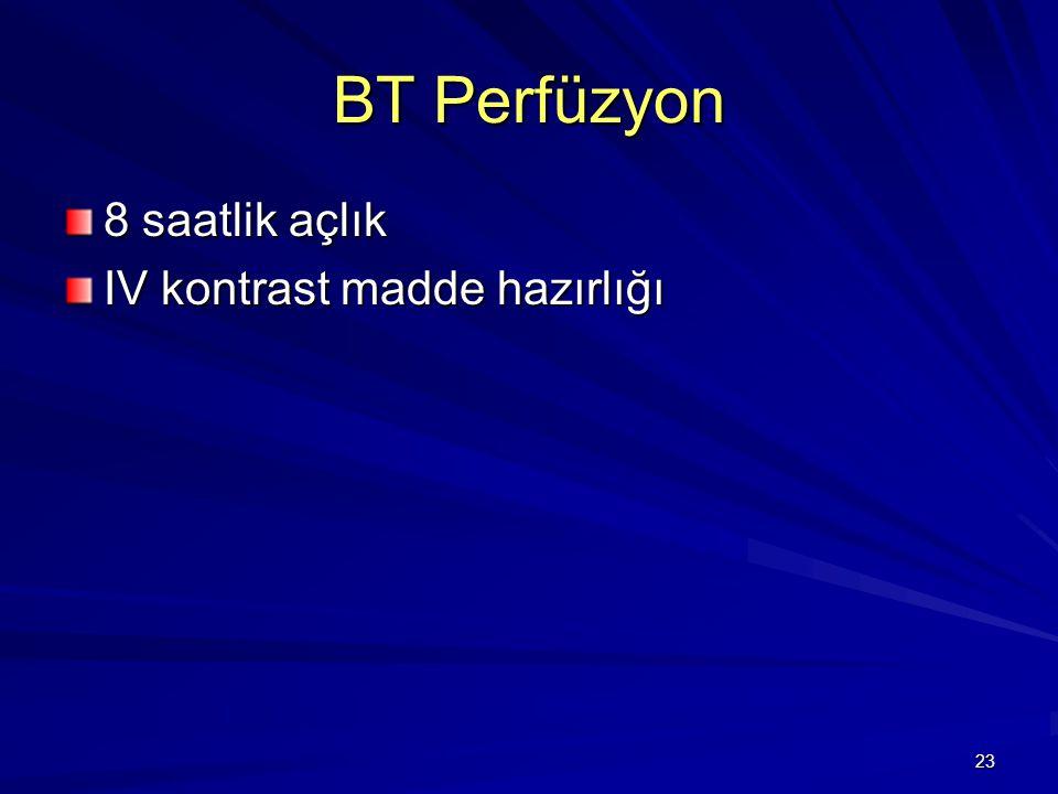 BT Perfüzyon 8 saatlik açlık IV kontrast madde hazırlığı