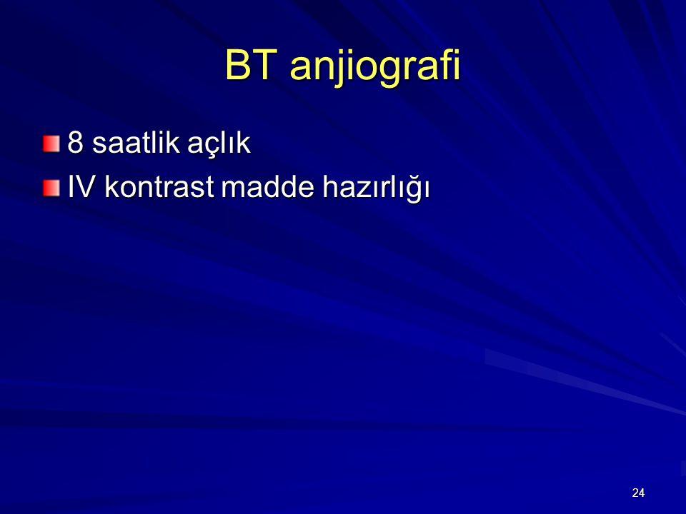 BT anjiografi 8 saatlik açlık IV kontrast madde hazırlığı