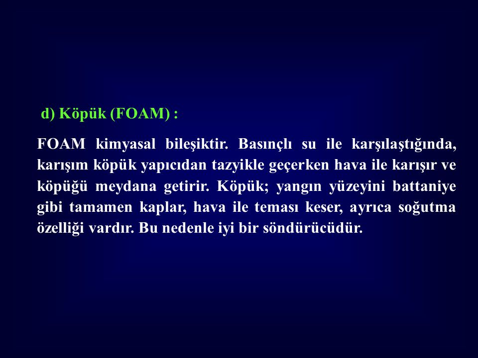 d) Köpük (FOAM) :