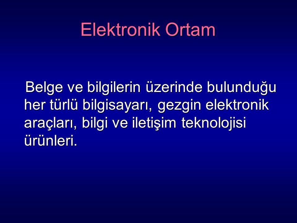 Elektronik Ortam Belge ve bilgilerin üzerinde bulunduğu her türlü bilgisayarı, gezgin elektronik araçları, bilgi ve iletişim teknolojisi ürünleri.