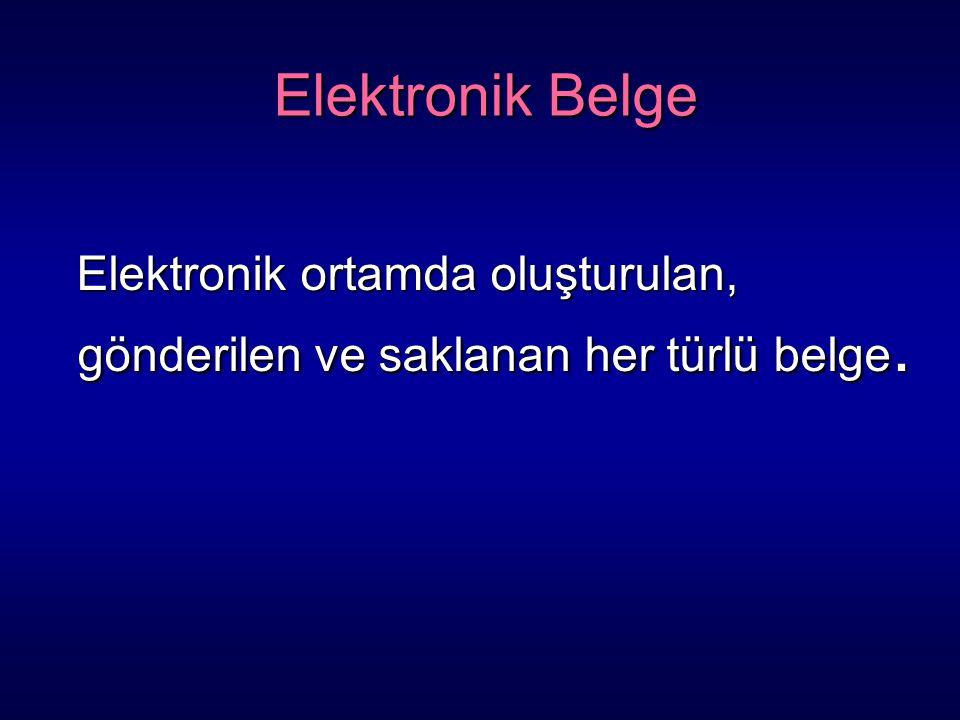 Elektronik Belge Elektronik ortamda oluşturulan, gönderilen ve saklanan her türlü belge.