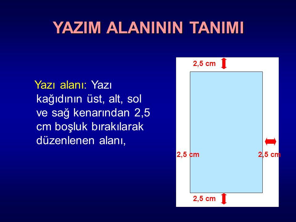 YAZIM ALANININ TANIMI 2,5 cm. Yazı alanı: Yazı kağıdının üst, alt, sol ve sağ kenarından 2,5 cm boşluk bırakılarak düzenlenen alanı,