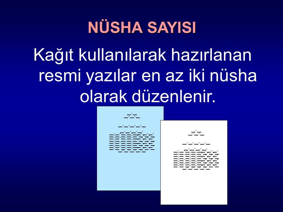 NÜSHA SAYISI Kağıt kullanılarak hazırlanan resmi yazılar en az iki nüsha olarak düzenlenir. _._. _._._.