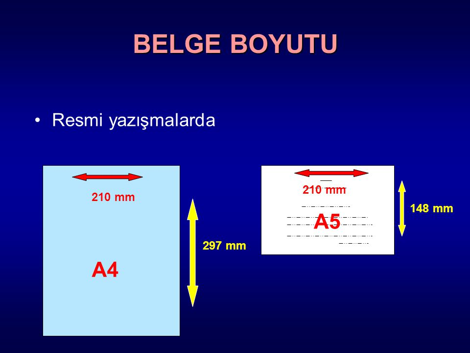 BELGE BOYUTU Resmi yazışmalarda 210 mm 210 mm 148 mm A5 297 mm A4