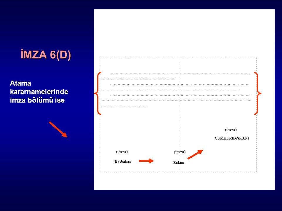 İMZA 6(D) Atama kararnamelerinde imza bölümü ise