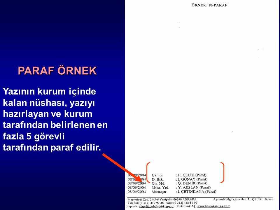 PARAF ÖRNEK Yazının kurum içinde kalan nüshası, yazıyı hazırlayan ve kurum tarafından belirlenen en fazla 5 görevli tarafından paraf edilir.