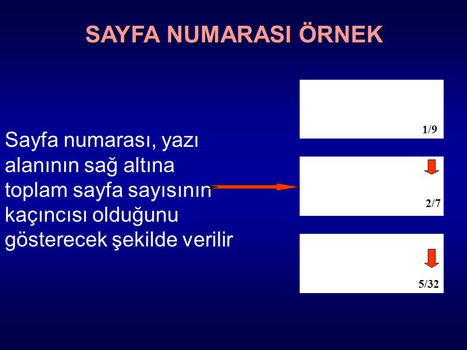 SAYFA NUMARASI ÖRNEK 1/9. Sayfa numarası, yazı alanının sağ altına toplam sayfa sayısının kaçıncısı olduğunu gösterecek şekilde verilir.