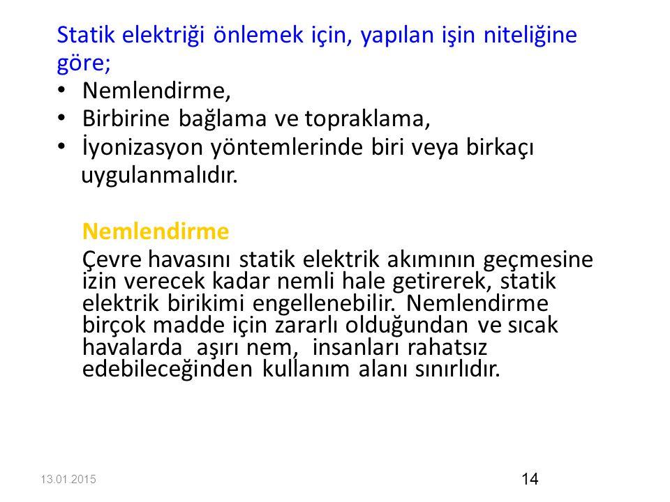 Statik elektriği önlemek için, yapılan işin niteliğine göre;