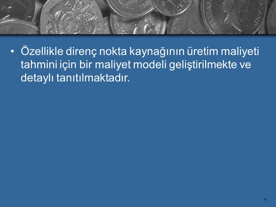 Özellikle direnç nokta kaynağının üretim maliyeti tahmini için bir maliyet modeli geliştirilmekte ve detaylı tanıtılmaktadır.