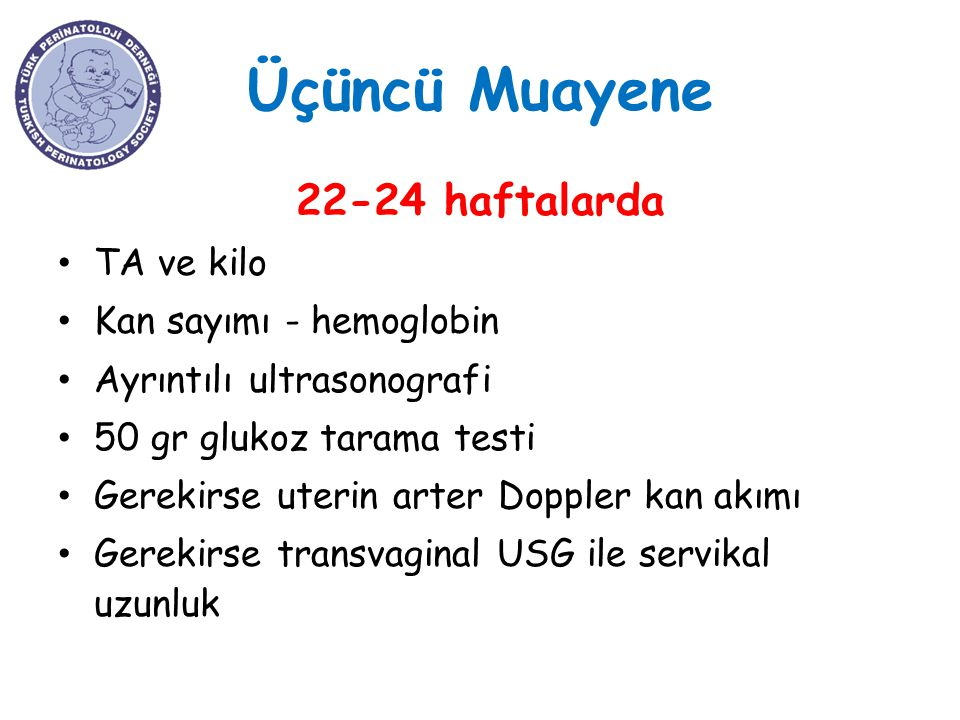 Üçüncü Muayene 22-24 haftalarda TA ve kilo Kan sayımı - hemoglobin