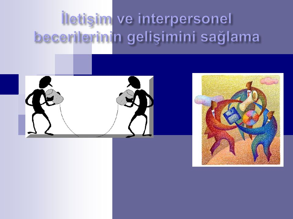 İletişim ve interpersonel becerilerinin gelişimini sağlama