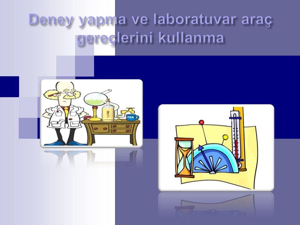 Deney yapma ve laboratuvar araç gereçlerini kullanma